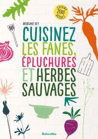 Cuisinez les fanes, épluchures et herbes sauvages