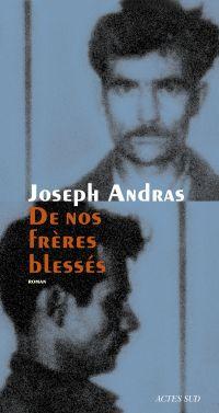 De nos frères blessés | Andras, Joseph. Auteur