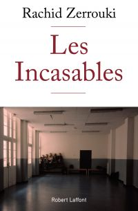Les Incasables | ZERROUKI, Rachid. Auteur