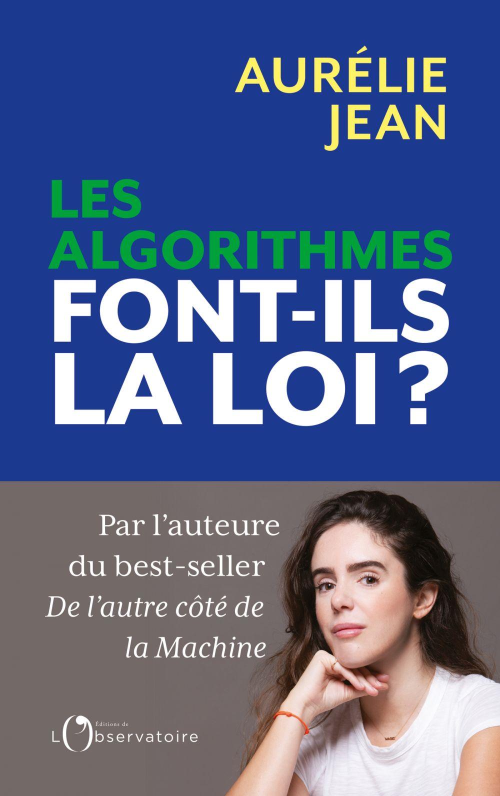 Les algorithmes font-ils la loi ?   Jean, Aurélie. Auteur