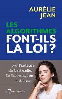 Les algorithmes font-ils la loi ? | Jean, Aurélie. Auteur
