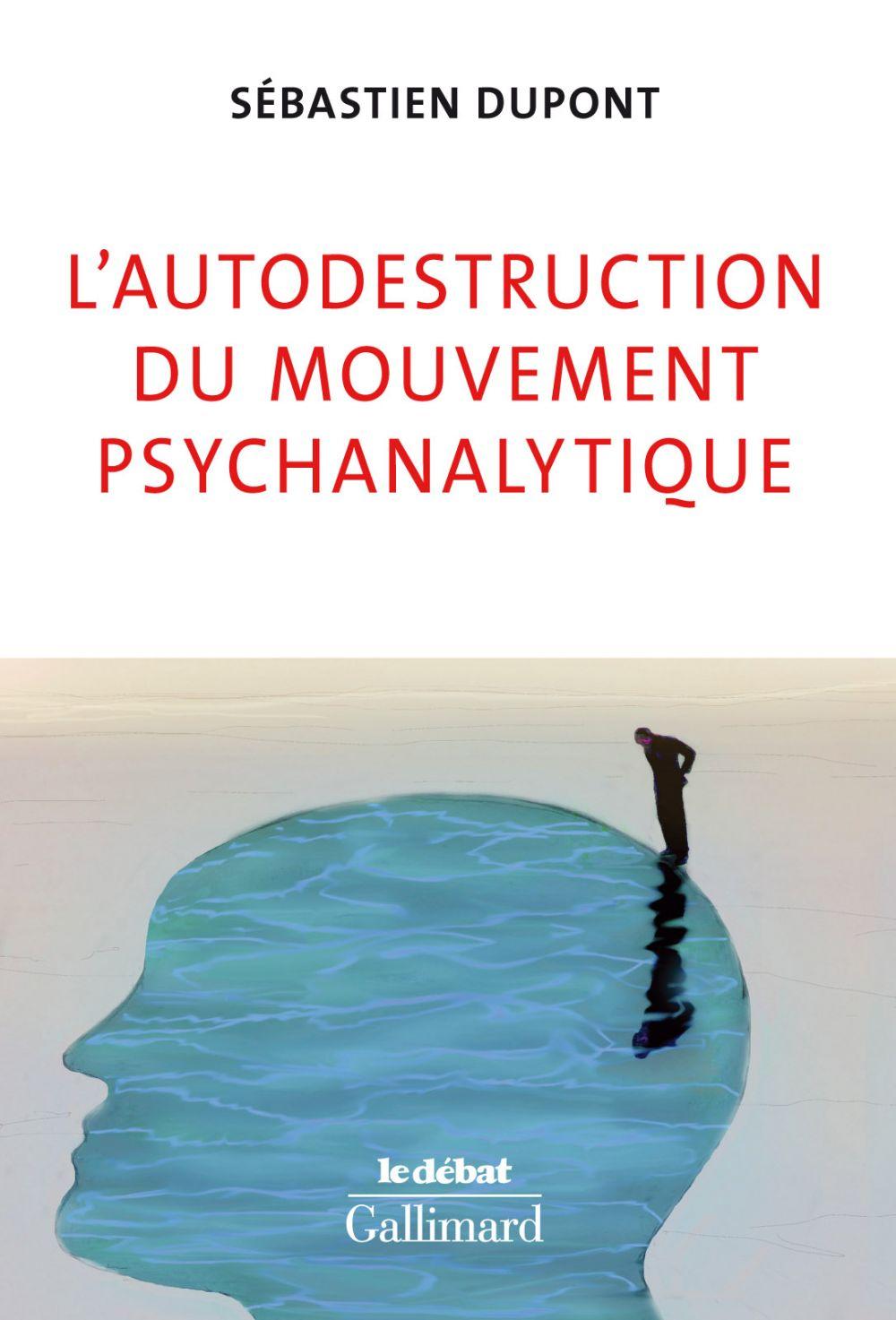 L'autodestruction du mouvement psychanalytique | Dupont, Sébastien (1980-....). Auteur
