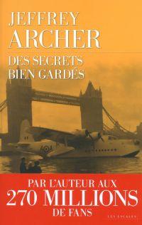 Des secrets bien gardés | Archer, Jeffrey (1940-....). Auteur