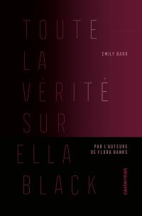 Toute la vérité sur Ella Black | Barr, Emily. Auteur