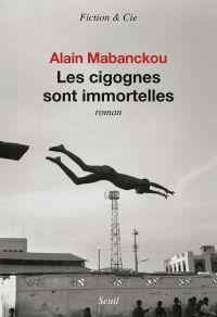 Les cigognes sont immortelles | Mabanckou, Alain. Auteur