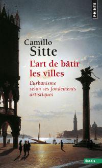 L'Art de bâtir les villes. L'urbanisme selon ses fondements artistiques | Sitte, Camillo. Auteur