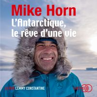 L'Antarctique, le rêve d'une vie | HORN, Mike. Auteur