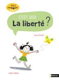 La Liberté, c'est quoi ? - Philo pour les 7-10 ans | Brenifier, Oscar. Auteur