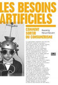 Les besoins artificiels | Keucheyan, Razmig (1975-....). Auteur