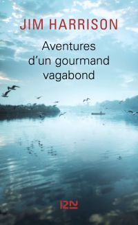 Aventures d'un gourmand vagabond | Harrison, Jim (1937-2016). Auteur