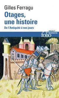 Otages, une histoire. De l'Antiquité à nos jours | Ferragu, Gilles. Auteur