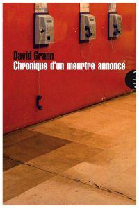 Chronique d'un meurtre annoncé | Grann, David (1967-....). Auteur