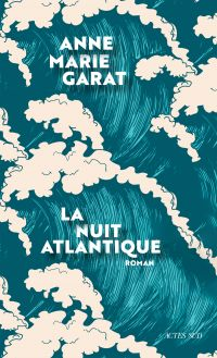 La Nuit atlantique | Garat, Anne-Marie. Auteur