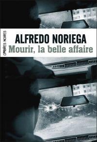 Mourir, la belle affaire !   Noriega, Alfredo (1962-....). Auteur