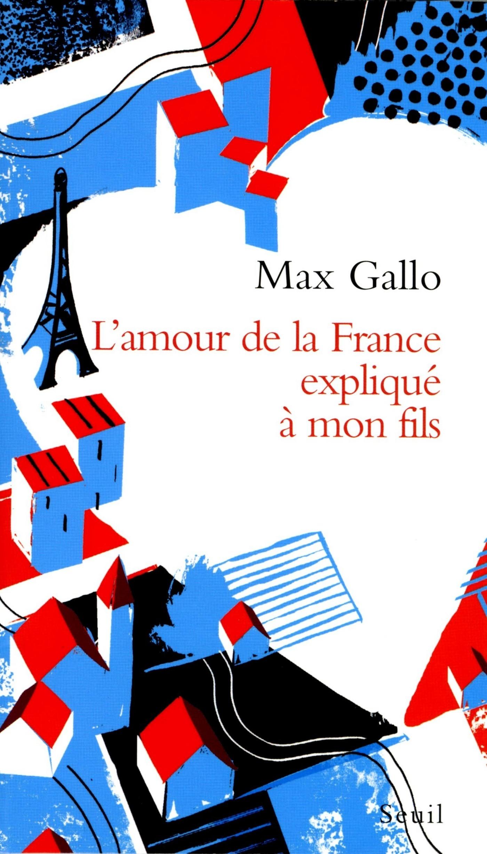 L'Amour de la France expliqué à mon fils | Gallo, Max