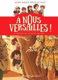 À nous Versailles ! (Tome 2) - Le trésor de la salle de bal | Desplat-Duc, Anne-Marie