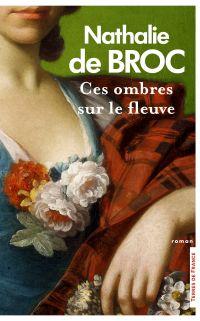 Ces ombres sur le fleuve (Nouvelle édition) | BROC, Nathalie de. Auteur