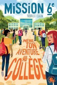 Mission sixième - Mène ton aventure au collège !– Livre dont vous êtes le héros jeunesse école – Dès 9 ans | Colin, Fabrice