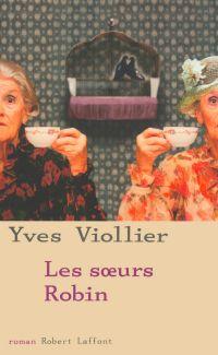 Les Soeurs Robin | Viollier, Yves (1946-....). Auteur
