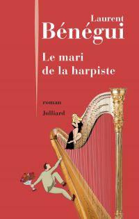 Le Mari de la harpiste | BÉNÉGUI, Laurent. Auteur