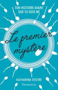 Le premier mystère. Ton histoire avant que tu sois né | Vestre, Katharina (1992-....). Auteur