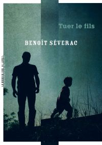 Tuer le fils | Séverac, Benoît. Auteur
