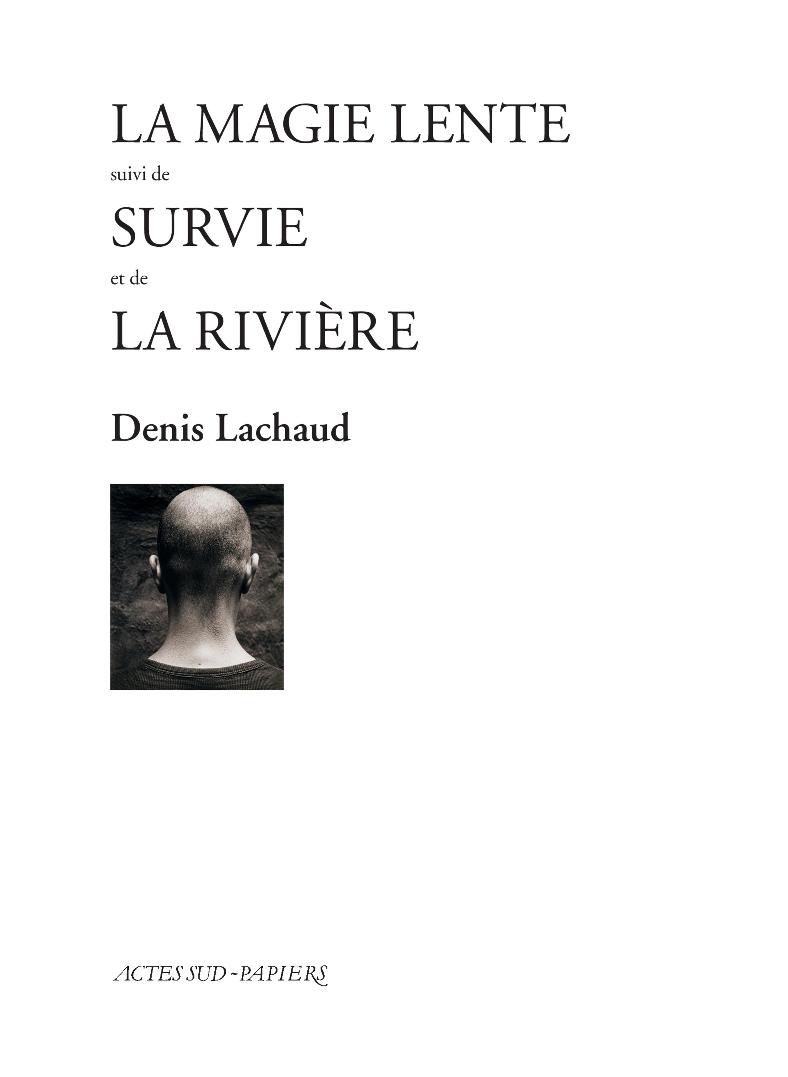 La Magie lente suivi de Survie et de La Rivière