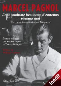 Je te souhaite beaucoup d'ennemis comme moi | Pagnol, Marcel (1895-1974). Auteur