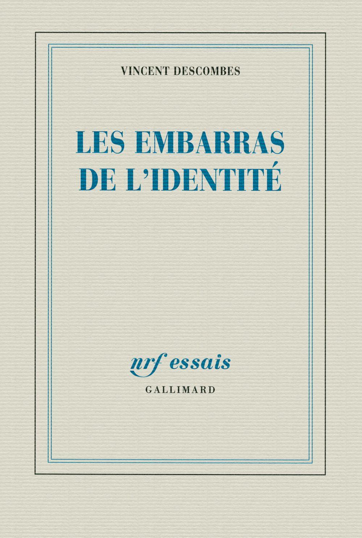 Les embarras de l'identité | Descombes, Vincent (1943-....). Auteur