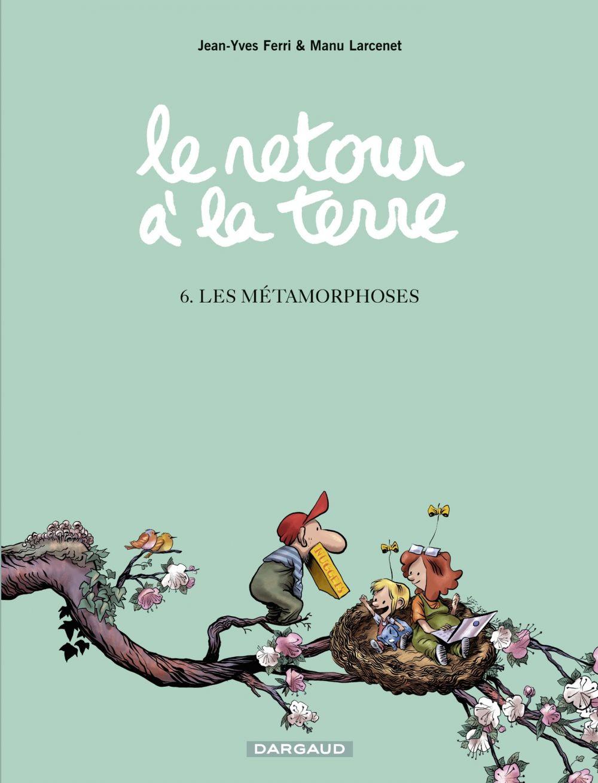 Le Retour à la terre - tome 6 - Les Métamorphoses | Larcenet, Manu. Illustrateur
