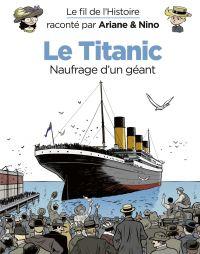 Le fil de l'Histoire raconté par Ariane & Nino - Tome 19 - Le Titanic | Erre, Fabrice
