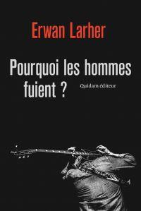Pourquoi les hommes fuient ? | Larher, Erwan