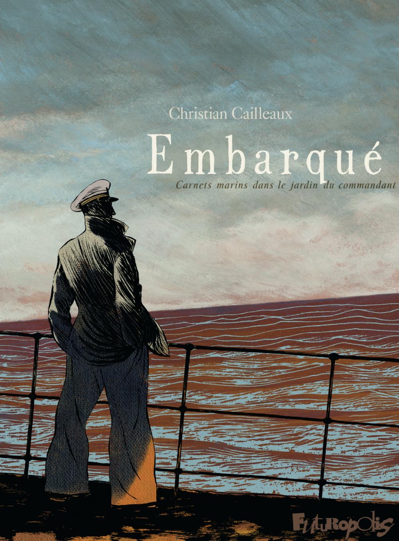 Embarqué. Carnets marins dans le jardin du commandant | Cailleaux, Christian (1968?-....). Auteur