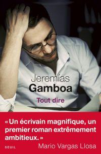 Tout dire | Gamboa, Jeremias (1975-....). Auteur