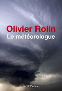 Le Météorologue | Rolin, Olivier (1947-....). Auteur
