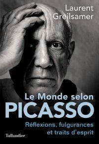 Le monde selon Picasso | Greilsamer, Laurent. Auteur