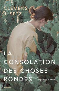 La Consolation des choses rondes | Setz, Clemens J. (1982-....). Auteur