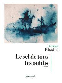 Le Sel de tous les oublis | KHADRA, Yasmina. Auteur