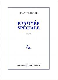 Envoyée spéciale | Echenoz, Jean. Auteur