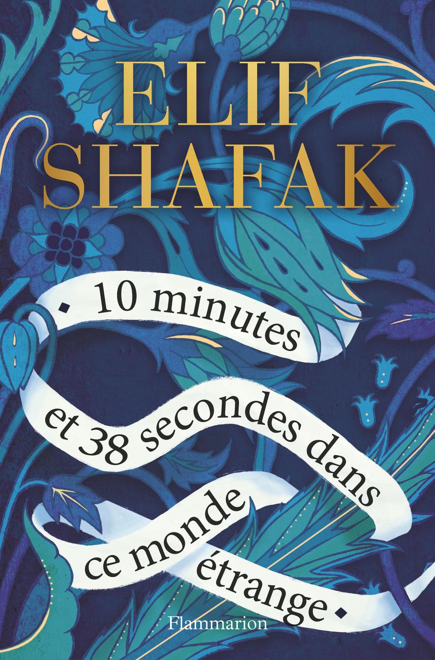 10 minutes et 38 secondes dans ce monde étrange | Shafak, Elif. Auteur