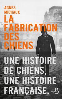 La Fabrication des chiens | Michaux, Agnès (1968-....). Auteur