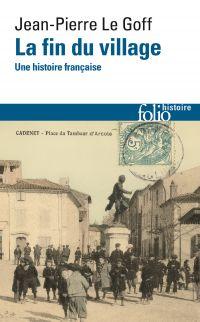La fin du village. Une histoire française | Le Goff, Jean-Pierre (1949-....). Auteur