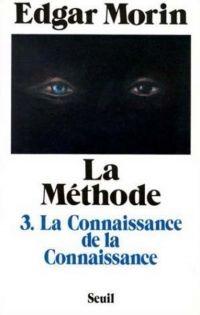 La Méthode - tome 3 La Connaissance de la connaissance anthropologie de la connaissance