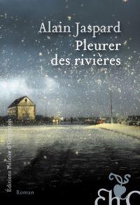 Pleurer des rivières | Jaspard, Alain. Auteur