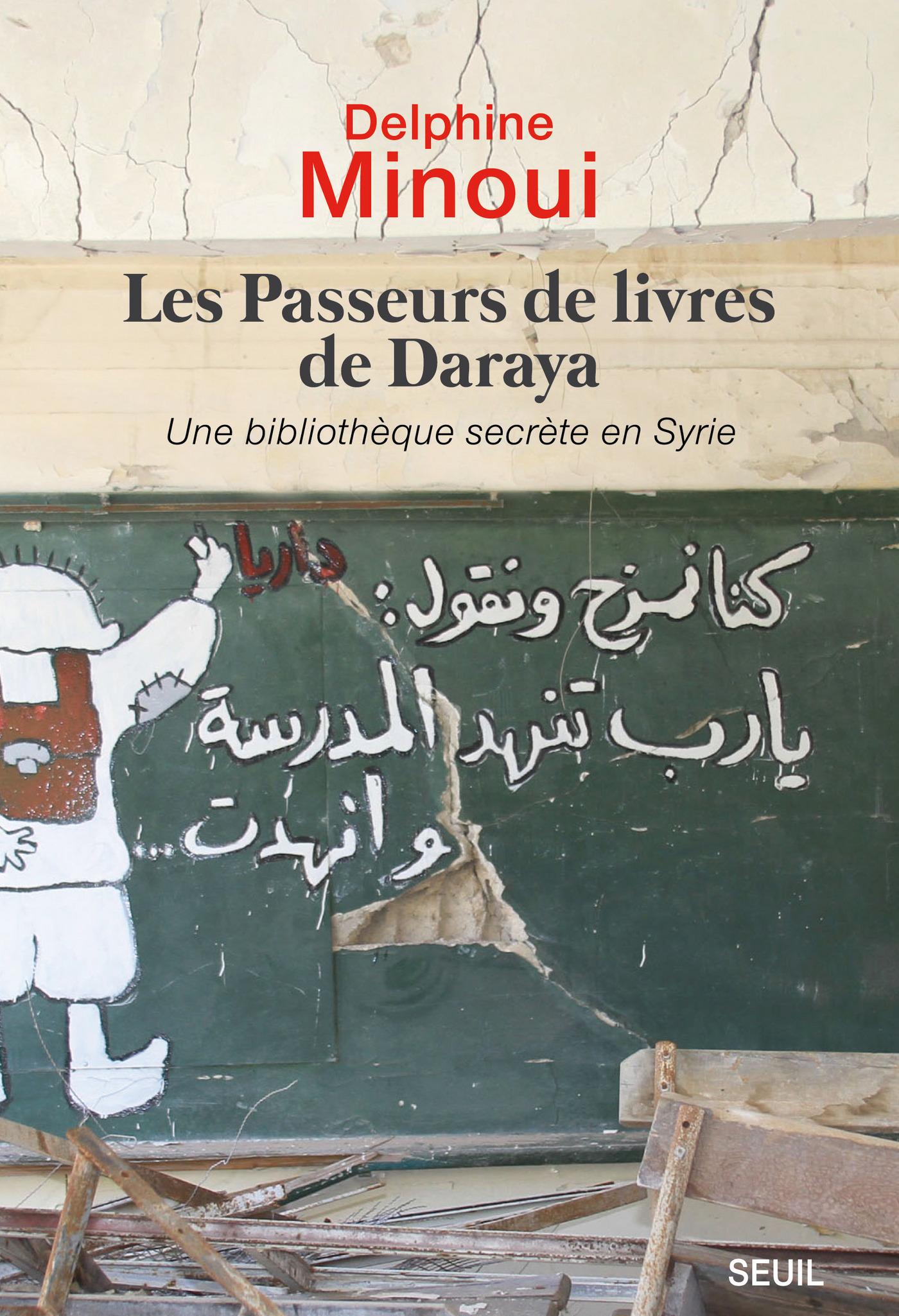 Les Passeurs de livres de Daraya. Une bibliothèque clandestine en Syrie