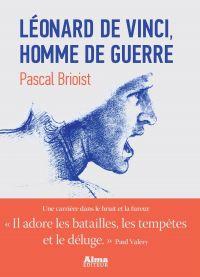 Léonard de Vinci, l'homme de guerre | Brioist, Pascal. Auteur