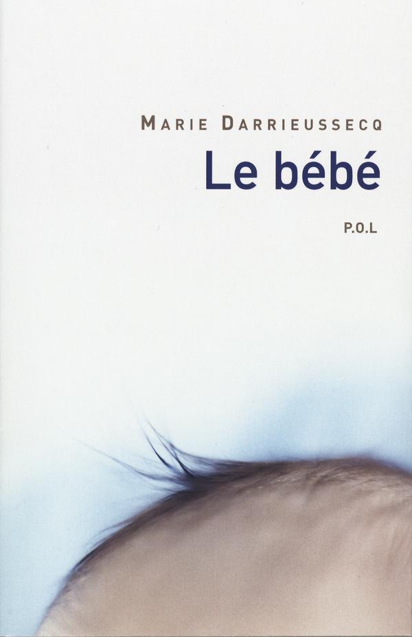 Le Bébé | Darrieussecq, Marie (1969-....). Auteur