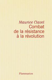 Combat de la résistance à la révolution | Clavel, Maurice (1920-1979). Auteur