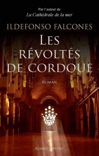 Les Révoltés de Cordoue | Falcones, Ildefonso (1959-....). Auteur