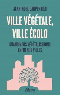Ville végétale, ville écolo | Carpentier, Jean-Noël. Auteur